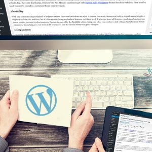 Wordpress Themes: 5 Reasons to Choose Custom Over Pre-Made